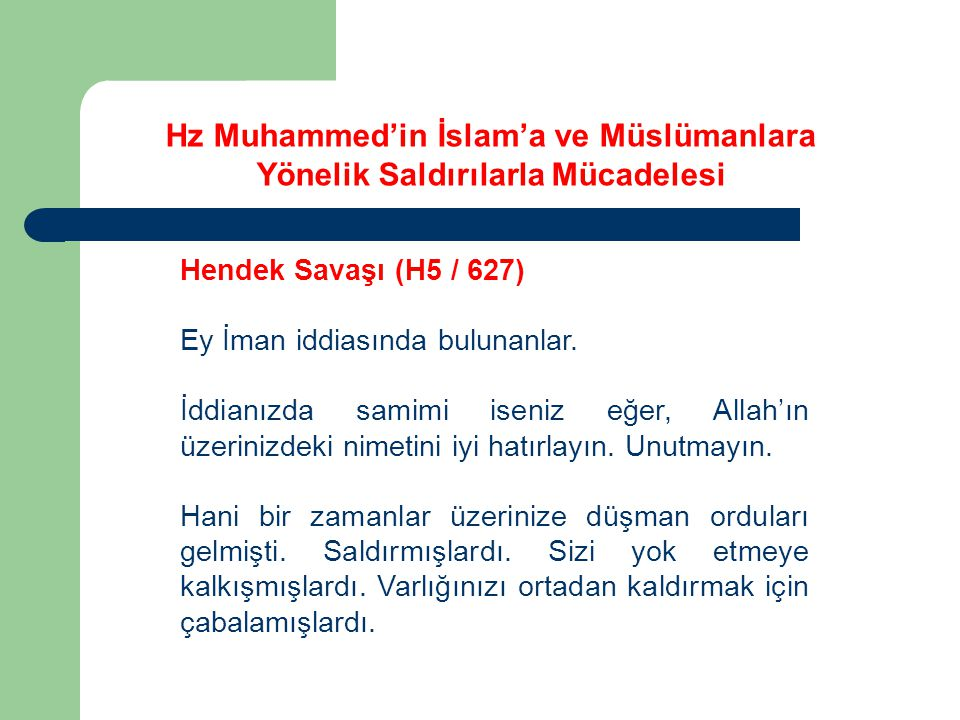 Hz Muhammed'in İslam'a ve Müslümanlara Yönelik Saldırılarla Mücadelesi Hendek Savaşı (H5 / 627) Sel dağının önündeki alan oldukça büyük bir alan olduğundan müşrikler, 10000 kişilik bir orduyu ancak böyle bir alanda tutabileceğinden buraya karargah kurdular.