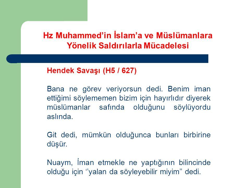Hz Muhammed'in İslam'a ve Müslümanlara Yönelik Saldırılarla Mücadelesi Hendek Savaşı (H5 / 627) Bana ne görev veriyorsun dedi. Benim iman ettiğimi söy