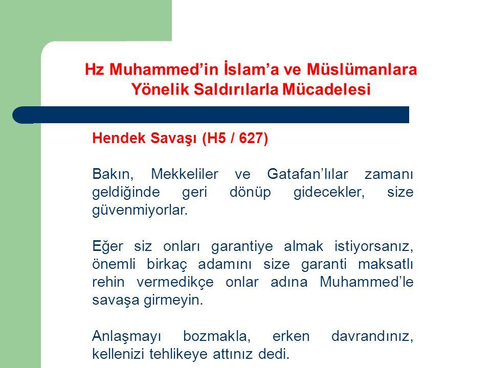Hz Muhammed'in İslam'a ve Müslümanlara Yönelik Saldırılarla Mücadelesi Hendek Savaşı (H5 / 627) Bakın, Mekkeliler ve Gatafan'lılar zamanı geldiğinde g