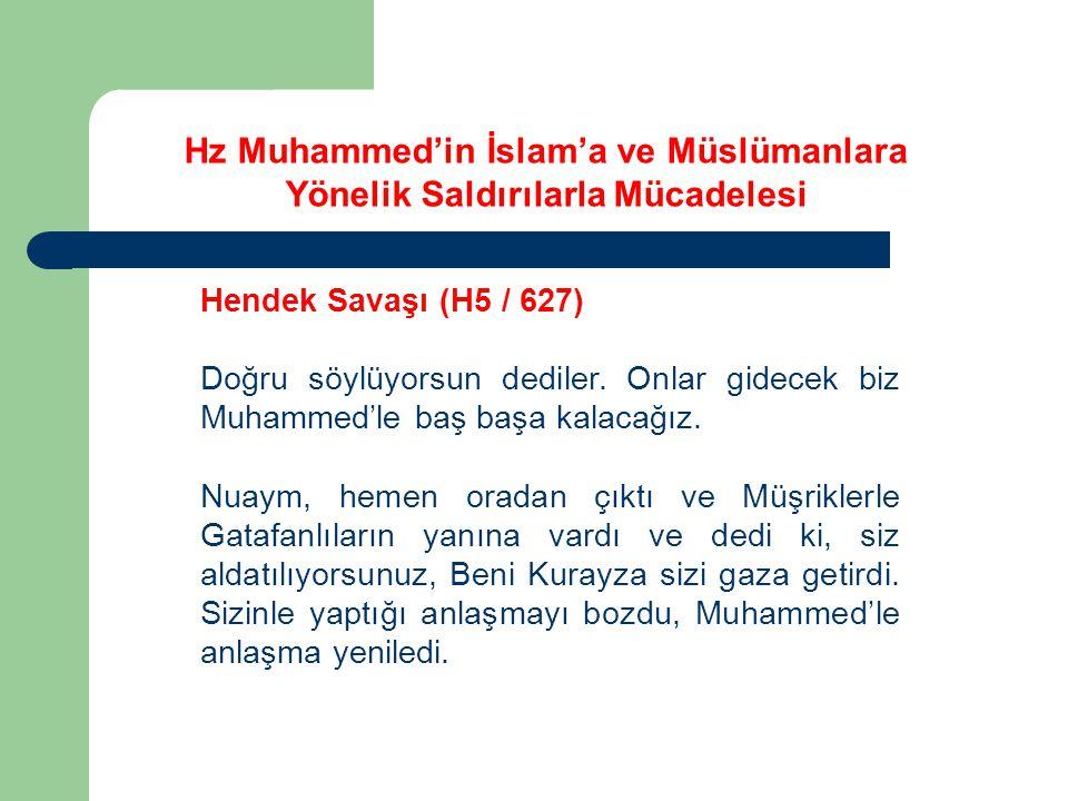 Hz Muhammed'in İslam'a ve Müslümanlara Yönelik Saldırılarla Mücadelesi Hendek Savaşı (H5 / 627) Doğru söylüyorsun dediler. Onlar gidecek biz Muhammed'
