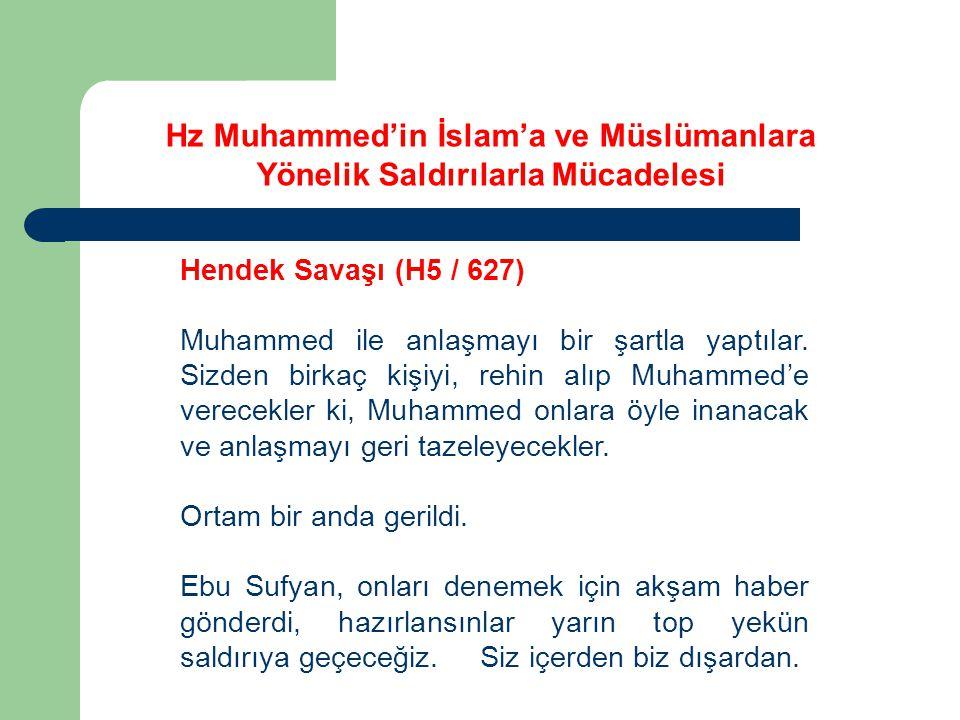 Hz Muhammed'in İslam'a ve Müslümanlara Yönelik Saldırılarla Mücadelesi Hendek Savaşı (H5 / 627) Muhammed ile anlaşmayı bir şartla yaptılar. Sizden bir