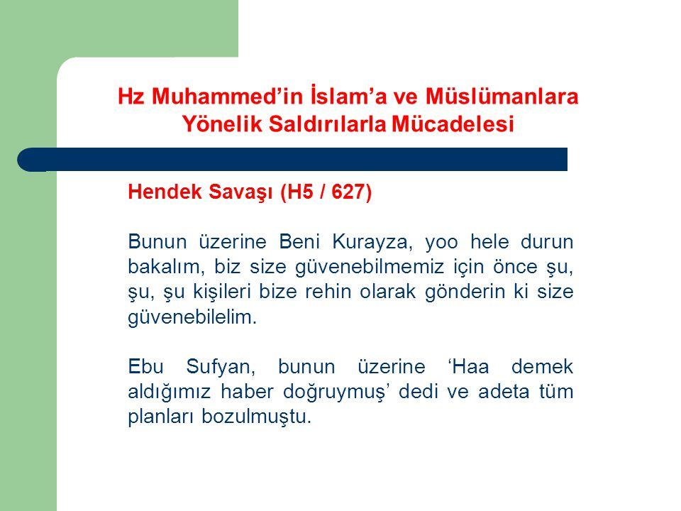 Hz Muhammed'in İslam'a ve Müslümanlara Yönelik Saldırılarla Mücadelesi Hendek Savaşı (H5 / 627) Bunun üzerine Beni Kurayza, yoo hele durun bakalım, bi