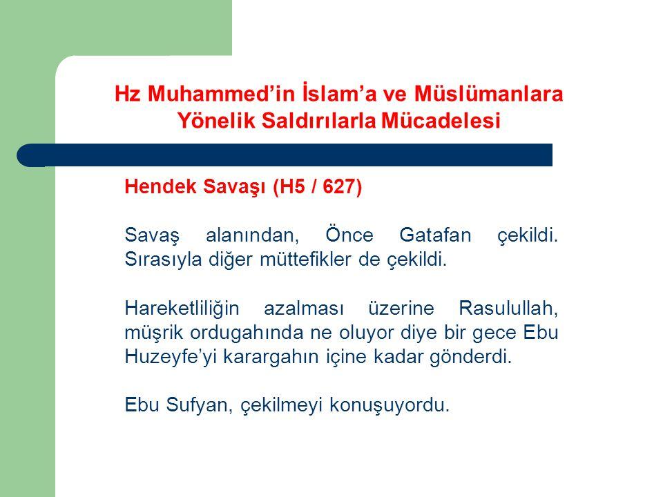 Hz Muhammed'in İslam'a ve Müslümanlara Yönelik Saldırılarla Mücadelesi Hendek Savaşı (H5 / 627) Savaş alanından, Önce Gatafan çekildi. Sırasıyla diğer