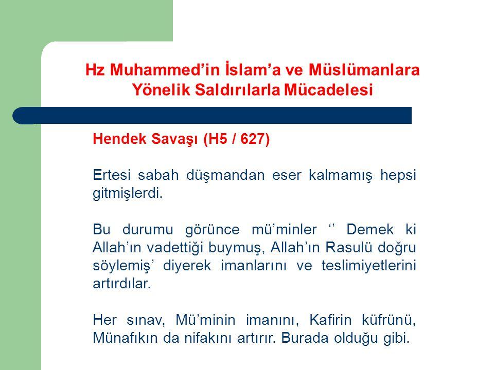 Hz Muhammed'in İslam'a ve Müslümanlara Yönelik Saldırılarla Mücadelesi Hendek Savaşı (H5 / 627) Ertesi sabah düşmandan eser kalmamış hepsi gitmişlerdi