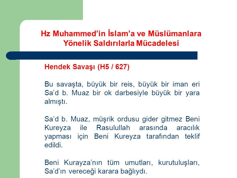 Hz Muhammed'in İslam'a ve Müslümanlara Yönelik Saldırılarla Mücadelesi Hendek Savaşı (H5 / 627) Bu savaşta, büyük bir reis, büyük bir iman eri Sa'd b.