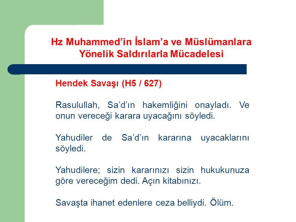 Hz Muhammed'in İslam'a ve Müslümanlara Yönelik Saldırılarla Mücadelesi Hendek Savaşı (H5 / 627) Rasulullah, Sa'd'ın hakemliğini onayladı. Ve onun vere