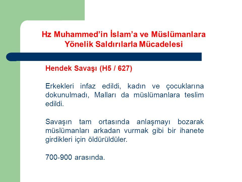 Hz Muhammed'in İslam'a ve Müslümanlara Yönelik Saldırılarla Mücadelesi Hendek Savaşı (H5 / 627) Erkekleri infaz edildi, kadın ve çocuklarına dokunulma