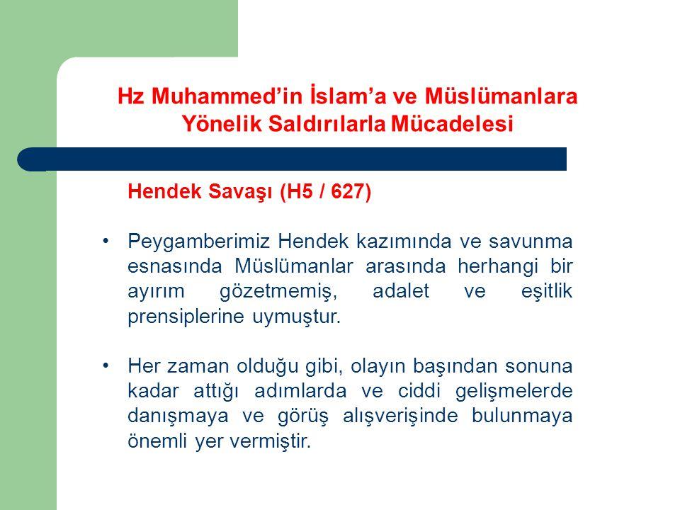 Hendek Savaşı (H5 / 627) Peygamberimiz Hendek kazımında ve savunma esnasında Müslümanlar arasında herhangi bir ayırım gözetmemiş, adalet ve eşitlik pr