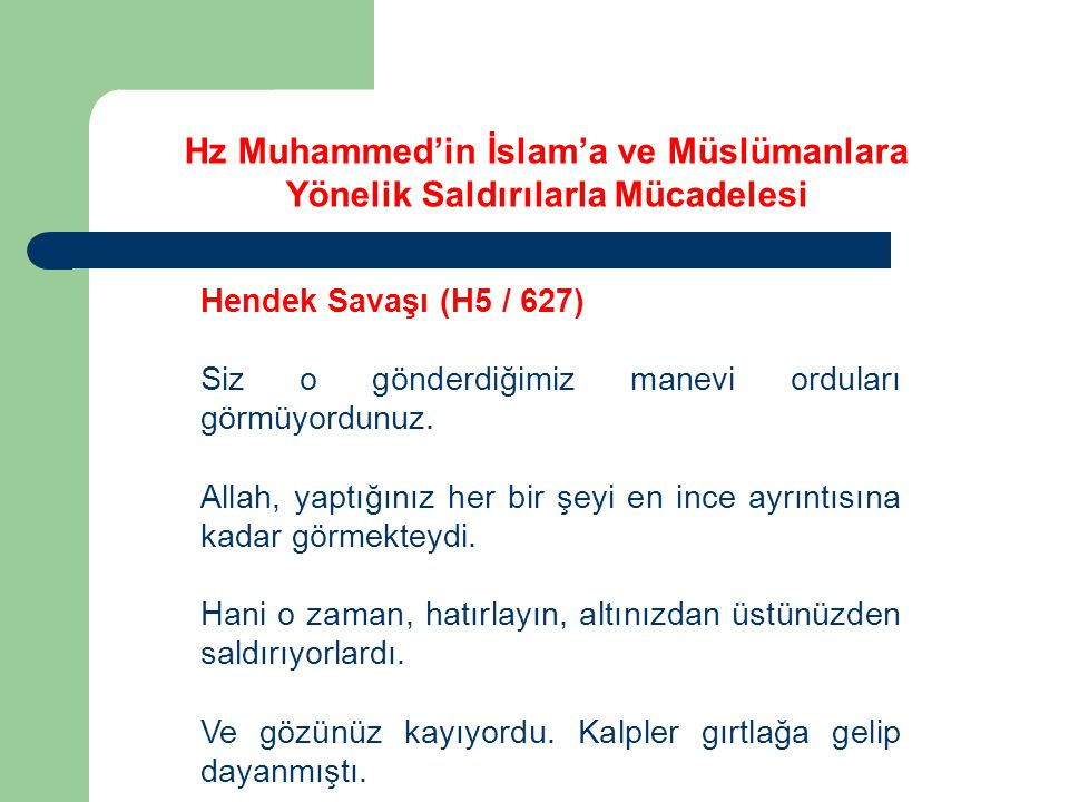 Hz Muhammed'in İslam'a ve Müslümanlara Yönelik Saldırılarla Mücadelesi Hendek Savaşı (H5 / 627) O kadar zorlanmıştınız ki, O zaman, Allah hakkında zihinlerinizde ve yüreğinizde ne zanlar gelip geçiyordu.