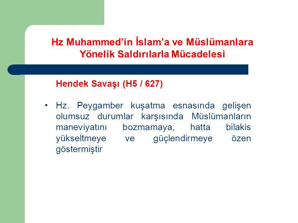 Hendek Savaşı (H5 / 627) Hz. Peygamber kuşatma esnasında gelişen olumsuz durumlar karşısında Müslümanların maneviyatını bozmamaya, hatta bilakis yükse