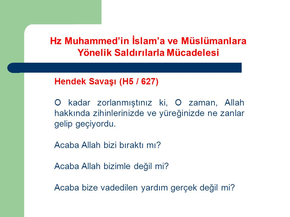 Hz Muhammed'in İslam'a ve Müslümanlara Yönelik Saldırılarla Mücadelesi Hendek Savaşı (H5 / 627) Siz, bu sayınızla, bu gücünüzle böylesine bir savaşı veremessiniz, sizi birileri destekliyor olmalı ama ben o birilerini göremiyorum.