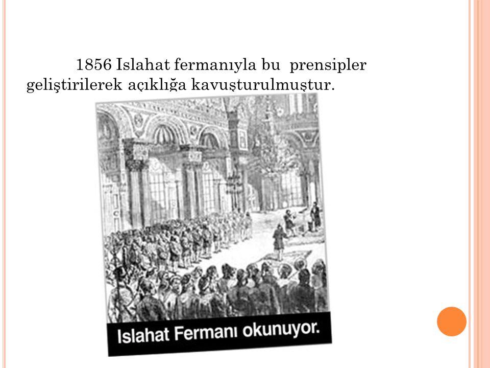 1856 Islahat fermanıyla bu prensipler geliştirilerek açıklığa kavuşturulmuştur.
