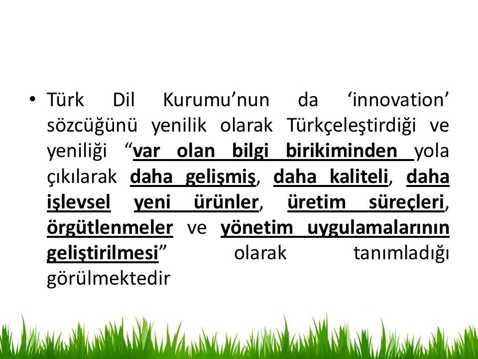 """Türk Dil Kurumu'nun da 'innovation' sözcüğünü yenilik olarak Türkçeleştirdiği ve yeniliği """"var olan bilgi birikiminden yola çıkılarak daha gelişmiş, d"""