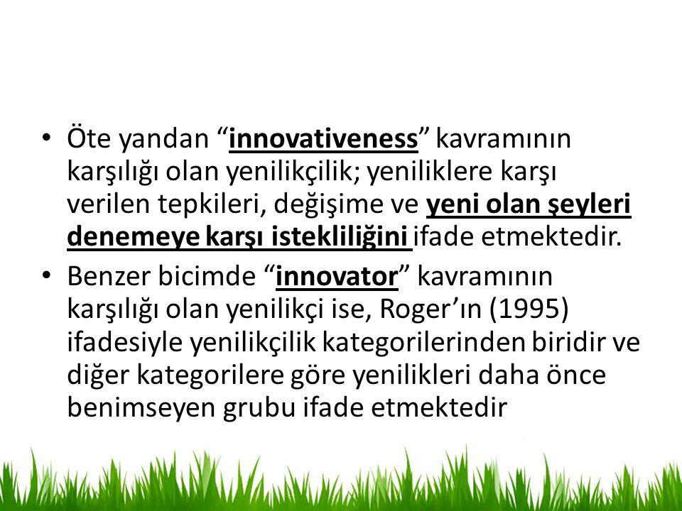 """Öte yandan """"innovativeness"""" kavramının karşılığı olan yenilikçilik; yeniliklere karşı verilen tepkileri, değişime ve yeni olan şeyleri denemeye karşı"""