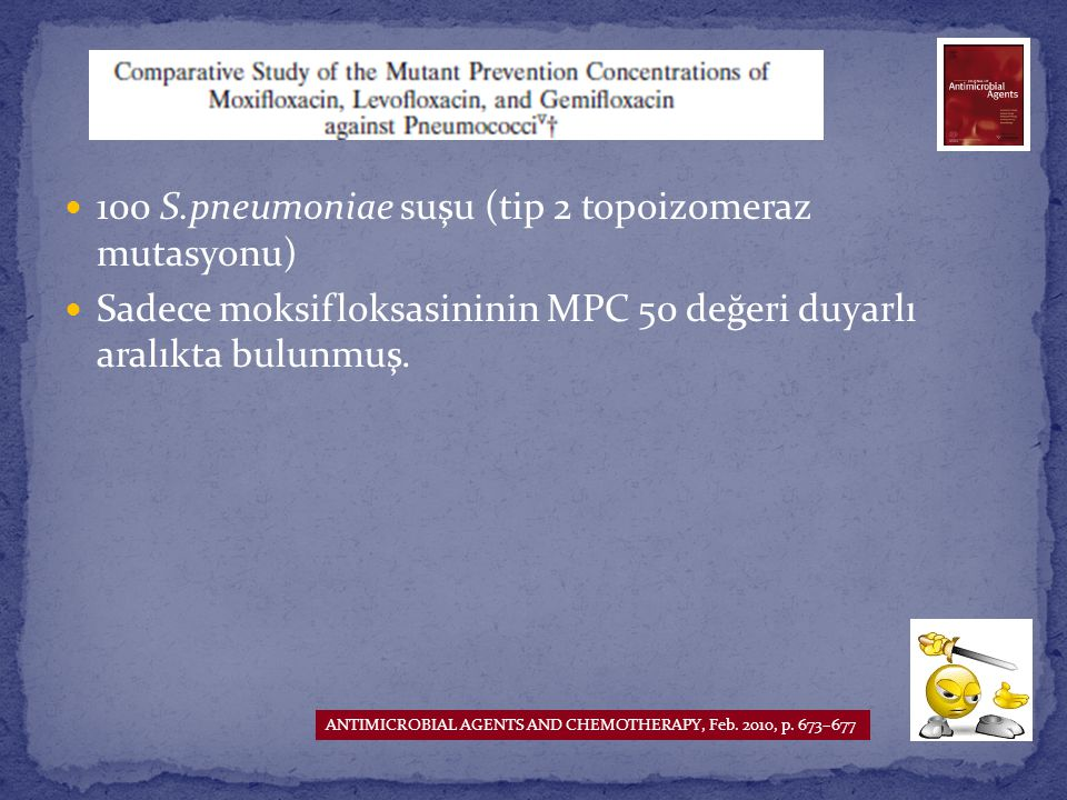 100 S.pneumoniae suşu (tip 2 topoizomeraz mutasyonu) Sadece moksifloksasininin MPC 50 değeri duyarlı aralıkta bulunmuş. ANTIMICROBIAL AGENTS AND CHEMO
