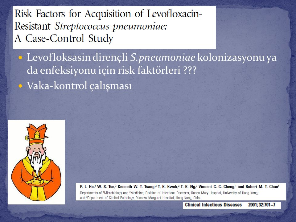 Levofloksasin dirençli S.pneumoniae kolonizasyonu ya da enfeksiyonu için risk faktörleri ??? Vaka-kontrol çalışması