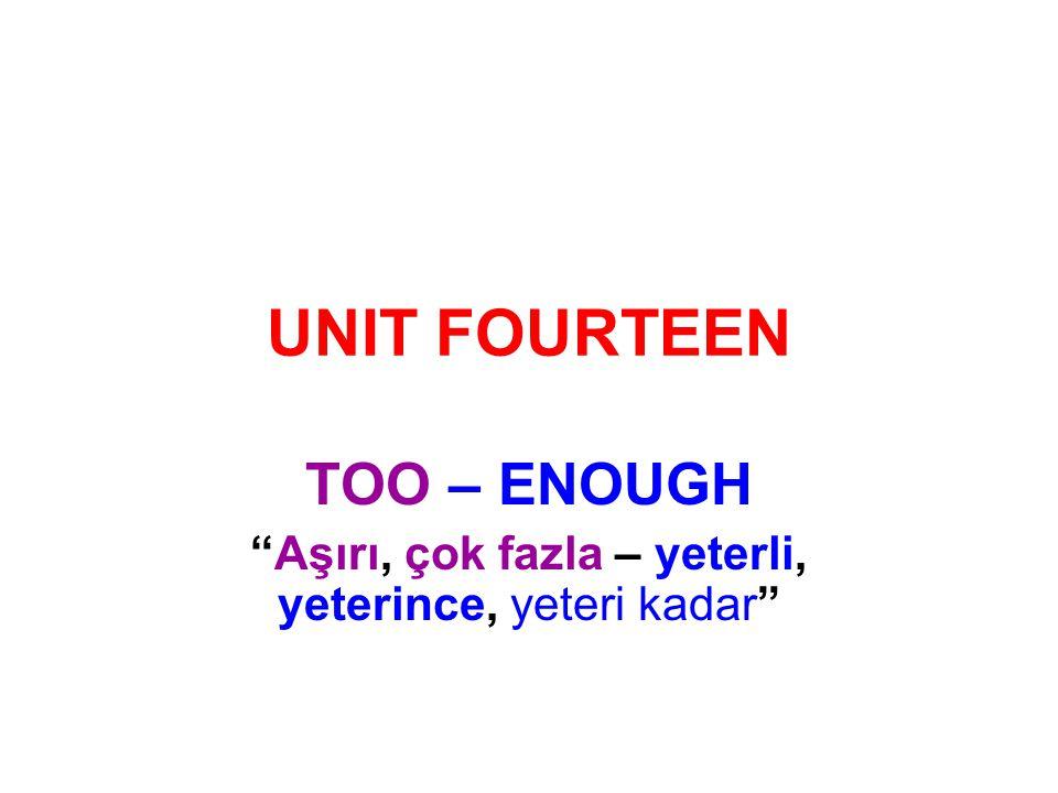 """UNIT FOURTEEN TOO – ENOUGH """"Aşırı, çok fazla – yeterli, yeterince, yeteri kadar"""""""