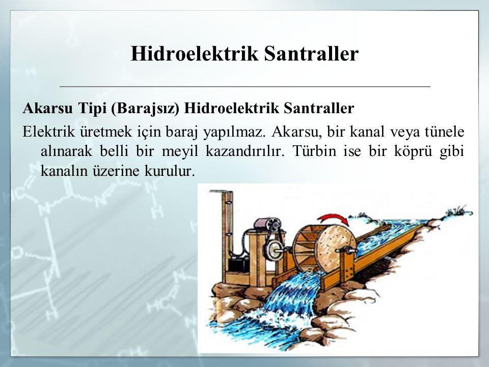 Hidroelektrik Santraller Akarsu Tipi (Barajsız) Hidroelektrik Santraller Elektrik üretmek için baraj yapılmaz. Akarsu, bir kanal veya tünele alınarak