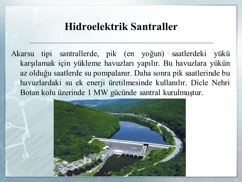Hidroelektrik Santraller Akarsu tipi santrallerde, pik (en yoğun) saatlerdeki yükü karşılamak için yükleme havuzları yapılır. Bu havuzlara yükün az ol