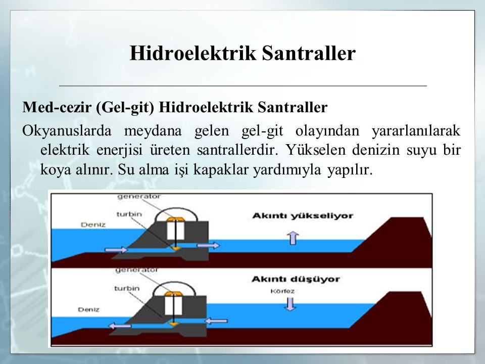 Hidroelektrik Santraller Med-cezir (Gel-git) Hidroelektrik Santraller Okyanuslarda meydana gelen gel-git olayından yararlanılarak elektrik enerjisi ür