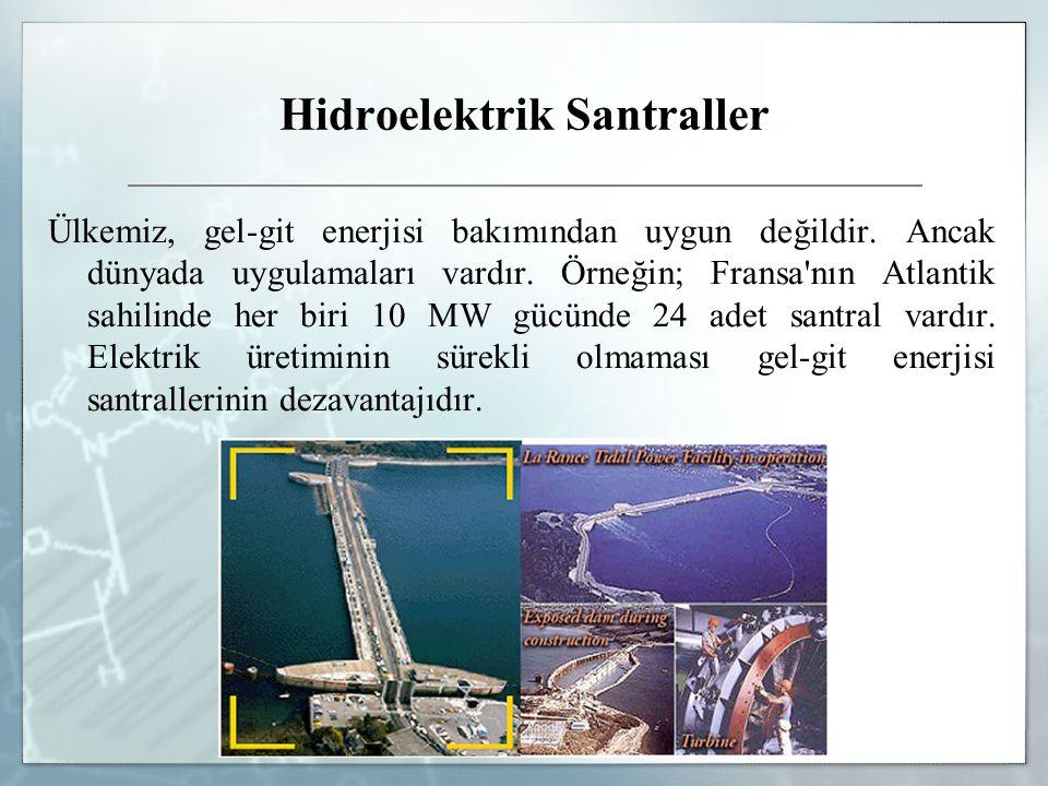 Hidroelektrik Santraller Ülkemiz, gel-git enerjisi bakımından uygun değildir. Ancak dünyada uygulamaları vardır. Örneğin; Fransa'nın Atlantik sahilind