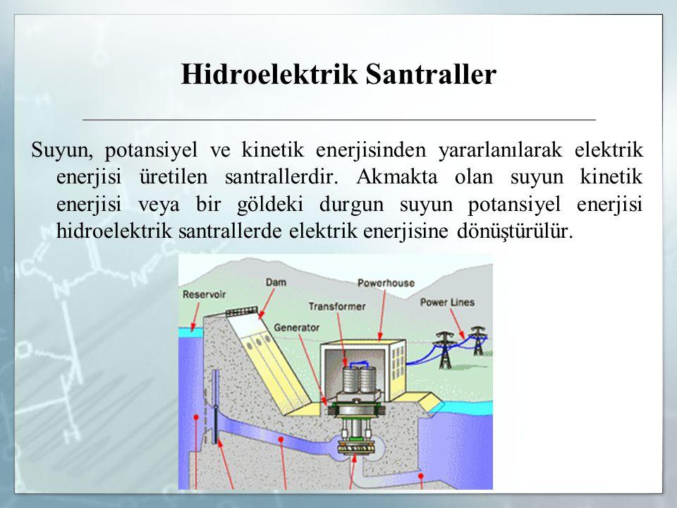 Hidroelektrik Santraller Suyun, potansiyel ve kinetik enerjisinden yararlanılarak elektrik enerjisi üretilen santrallerdir. Akmakta olan suyun kinetik