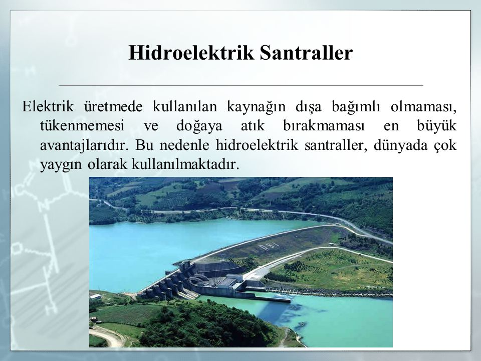 Hidroelektrik Santraller Elektrik üretmede kullanılan kaynağın dışa bağımlı olmaması, tükenmemesi ve doğaya atık bırakmaması en büyük avantajlarıdır.
