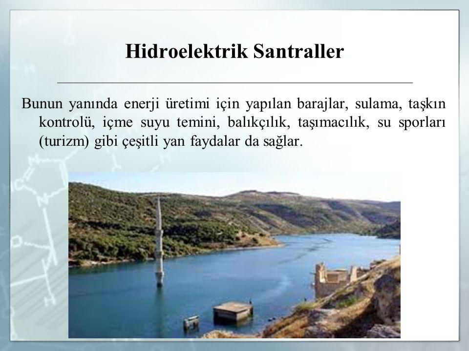 Hidroelektrik Santraller Bunun yanında enerji üretimi için yapılan barajlar, sulama, taşkın kontrolü, içme suyu temini, balıkçılık, taşımacılık, su sp