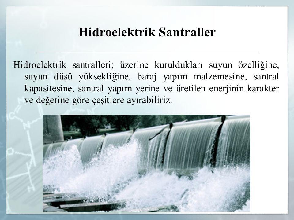 Hidroelektrik Santraller Hidroelektrik santralleri; üzerine kuruldukları suyun özelliğine, suyun düşü yüksekliğine, baraj yapım malzemesine, santral k