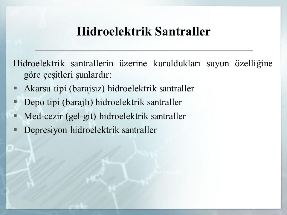 Hidroelektrik Santraller Hidroelektrik santrallerin üzerine kuruldukları suyun özelliğine göre çeşitleri şunlardır:  Akarsu tipi (barajsız) hidroelek