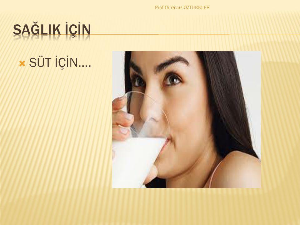  İnsan tarafından yapılmayan ve doğal olan faydalı bir üründür  Her gün bir bardak süt için  Büyüme çağında iseniz iki bardak süt için Prof.Dr.Yavu