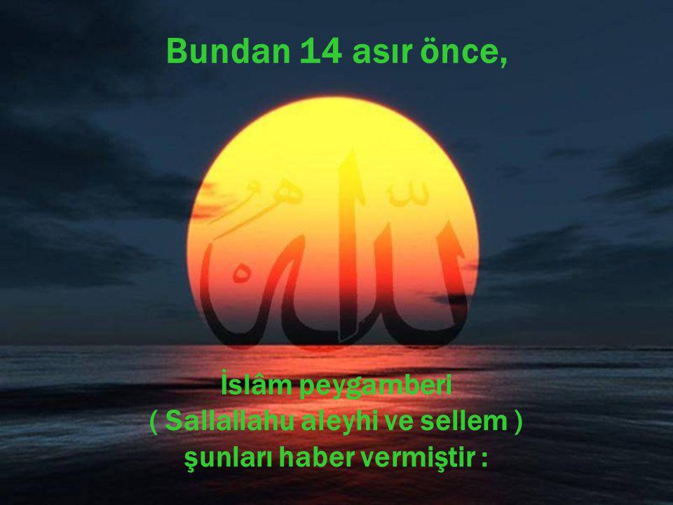 Bundan 14 asır önce, İslâm peygamberi ( Sallallahu aleyhi ve sellem ) şunları haber vermiştir :