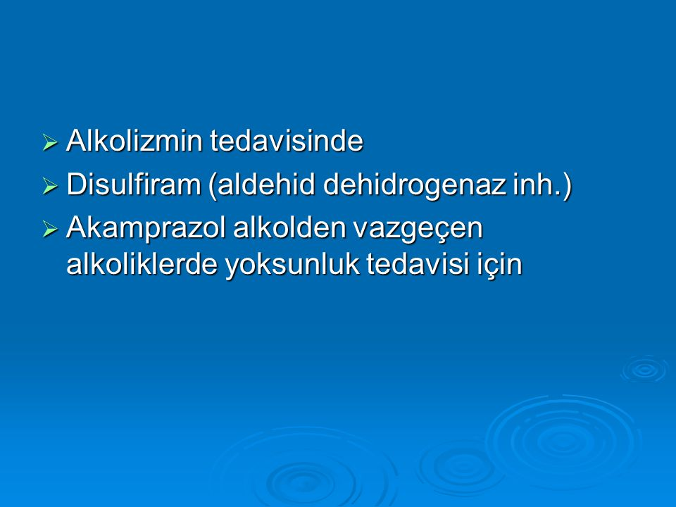  Alkolizmin tedavisinde  Disulfiram (aldehid dehidrogenaz inh.)  Akamprazol alkolden vazgeçen alkoliklerde yoksunluk tedavisi için