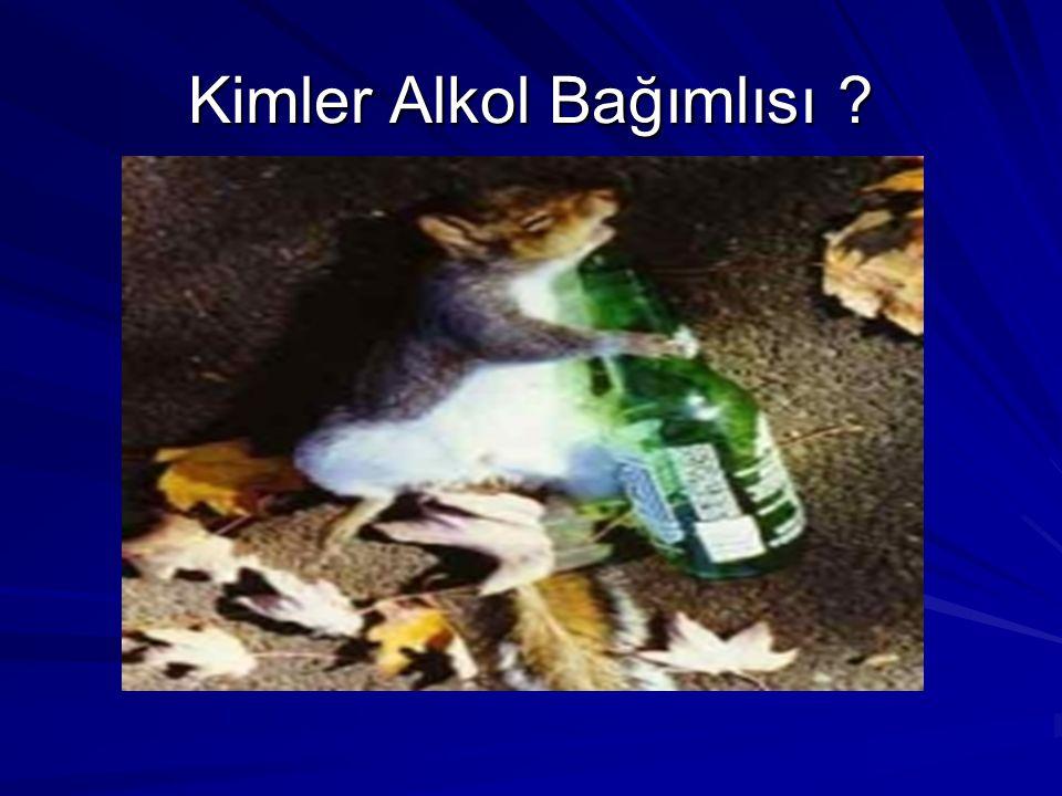Kimler Alkol Bağımlısı ?