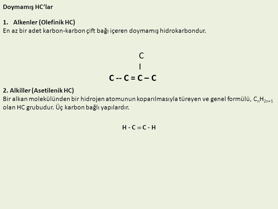 Doymamış HC'lar 1.Alkenler (Olefinik HC) En az bir adet karbon-karbon çift bağı içeren doymamış hidrokarbondur. C I C -- C = C – C 2. Alkiller (Asetil