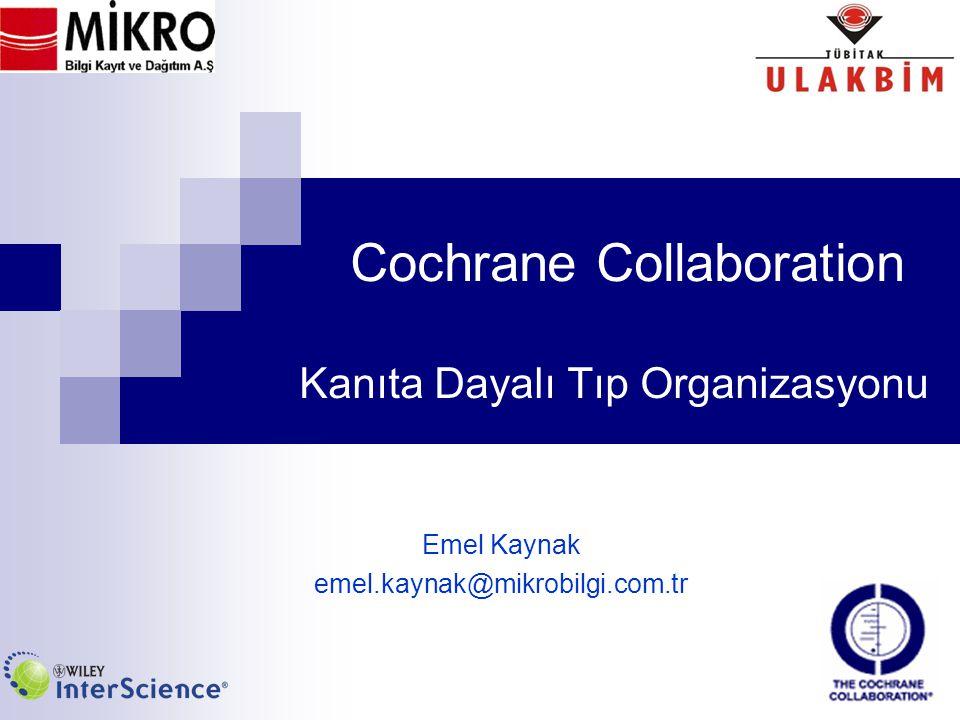 Cochrane Collaboration Kanıta Dayalı Tıp Organizasyonu Emel Kaynak emel.kaynak@mikrobilgi.com.tr