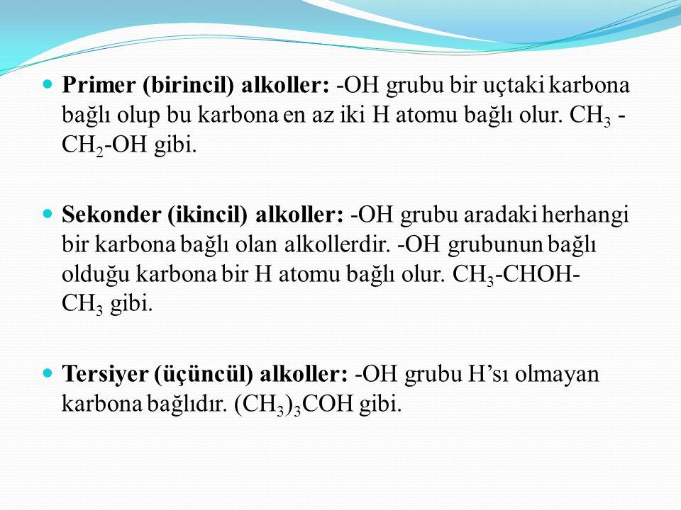 Primer (birincil) alkoller: -OH grubu bir uçtaki karbona bağlı olup bu karbona en az iki H atomu bağlı olur. CH 3 - CH 2 -OH gibi. Sekonder (ikincil)