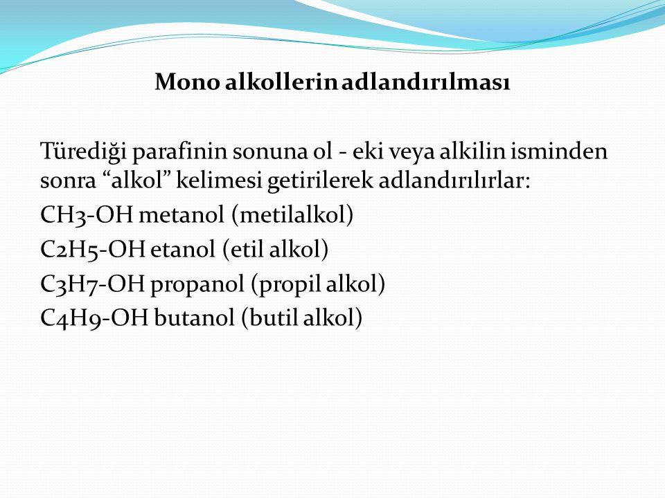 """Mono alkollerin adlandırılması Türediği parafinin sonuna ol - eki veya alkilin isminden sonra """"alkol"""" kelimesi getirilerek adlandırılırlar: CH3-OH met"""