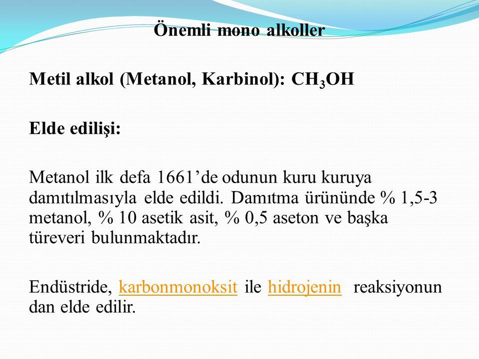 Önemli mono alkoller Metil alkol (Metanol, Karbinol): CH 3 OH Elde edilişi: Metanol ilk defa 1661'de odunun kuru kuruya damıtılmasıyla elde edildi. Da