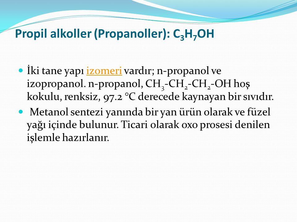 Propil alkoller (Propanoller): C 3 H 7 OH İki tane yapı izomeri vardır; n-propanol ve izopropanol. n-propanol, CH 3 -CH 2 -CH 2 -OH hoş kokulu, renksi