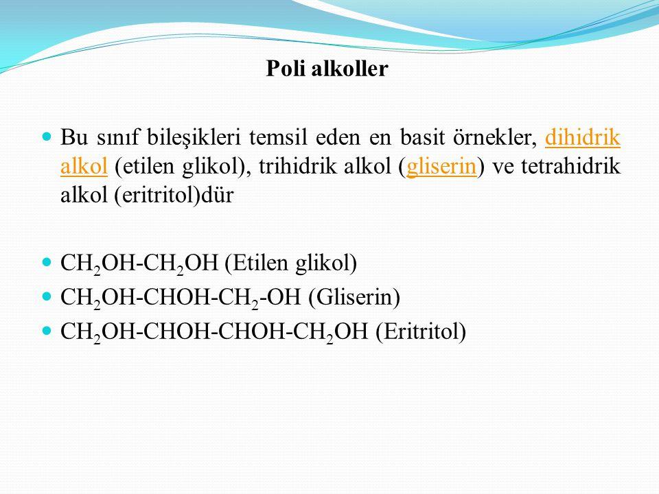 Poli alkoller Bu sınıf bileşikleri temsil eden en basit örnekler, dihidrik alkol (etilen glikol), trihidrik alkol (gliserin) ve tetrahidrik alkol (eri