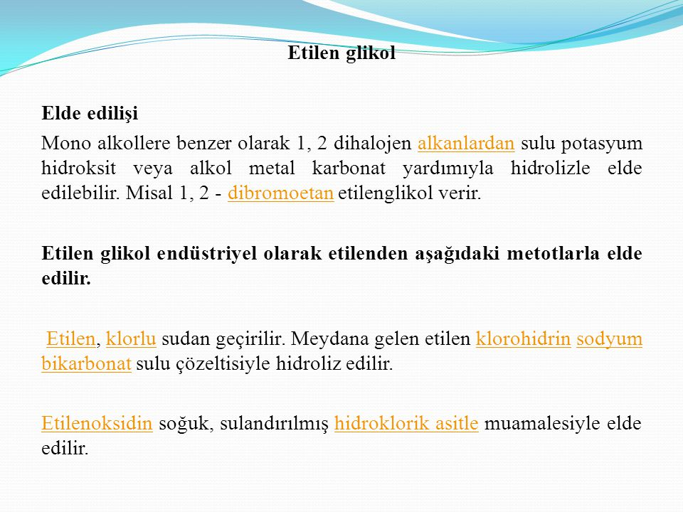 Etilen glikol Elde edilişi Mono alkollere benzer olarak 1, 2 dihalojen alkanlardan sulu potasyum hidroksit veya alkol metal karbonat yardımıyla hidrol