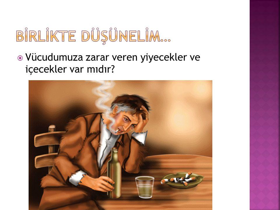  Vücudumuza zarar veren yiyecekler ve içecekler var mıdır