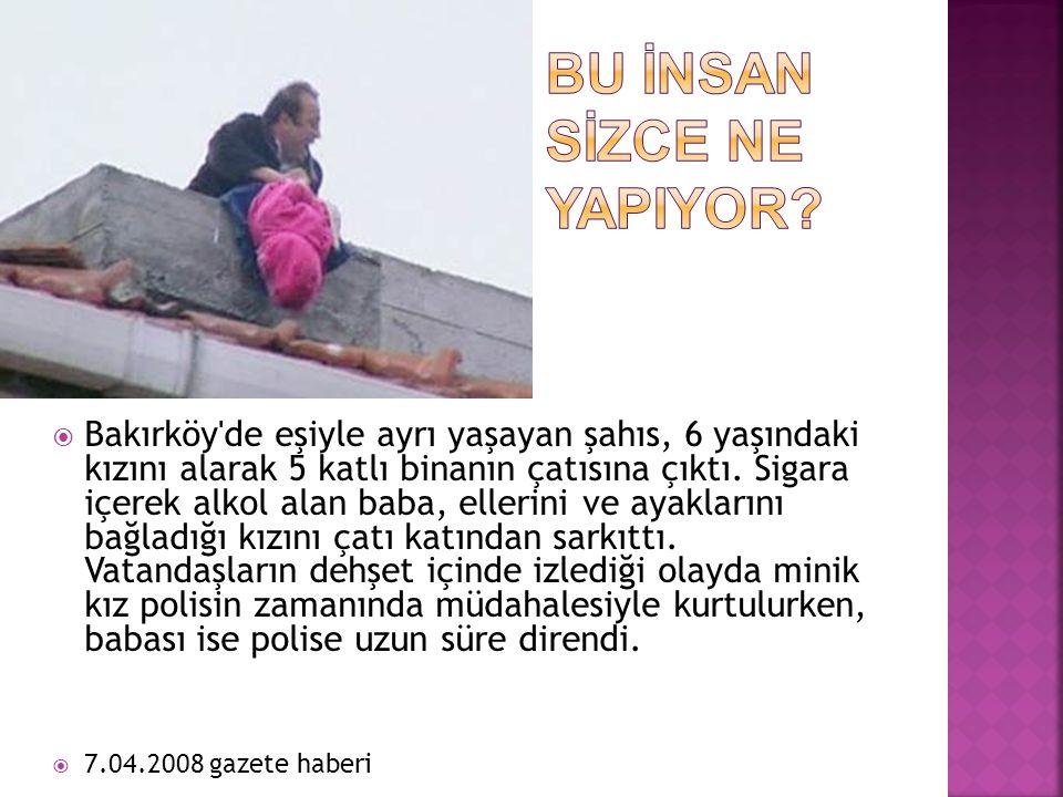  Bakırköy de eşiyle ayrı yaşayan şahıs, 6 yaşındaki kızını alarak 5 katlı binanın çatısına çıktı.
