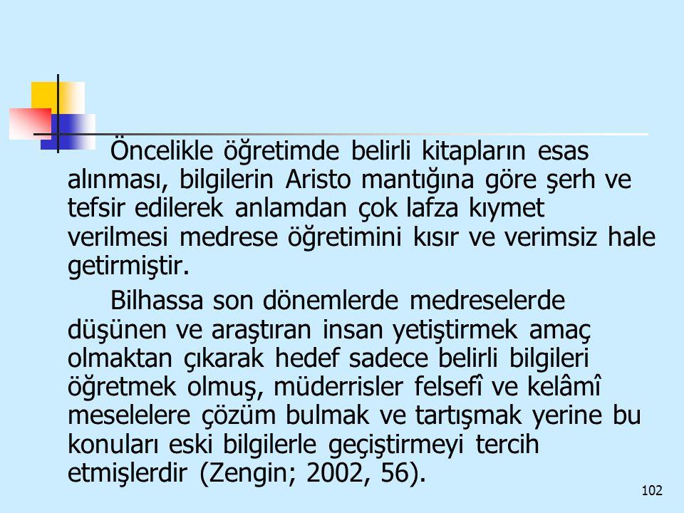 102 Öncelikle öğretimde belirli kitapların esas alınması, bilgilerin Aristo mantığına göre şerh ve tefsir edilerek anlamdan çok lafza kıymet verilmesi