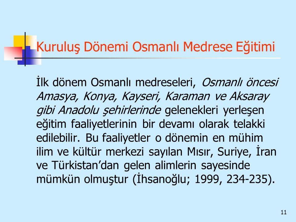 11 Kuruluş Dönemi Osmanlı Medrese Eğitimi İlk dönem Osmanlı medreseleri, Osmanlı öncesi Amasya, Konya, Kayseri, Karaman ve Aksaray gibi Anadolu şehirl