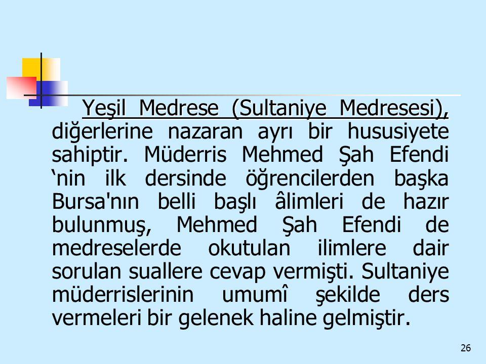 26 Yeşil Medrese (Sultaniye Medresesi), Yeşil Medrese (Sultaniye Medresesi), diğerlerine nazaran ayrı bir hususiyete sahiptir. Müderris Mehmed Şah Efe