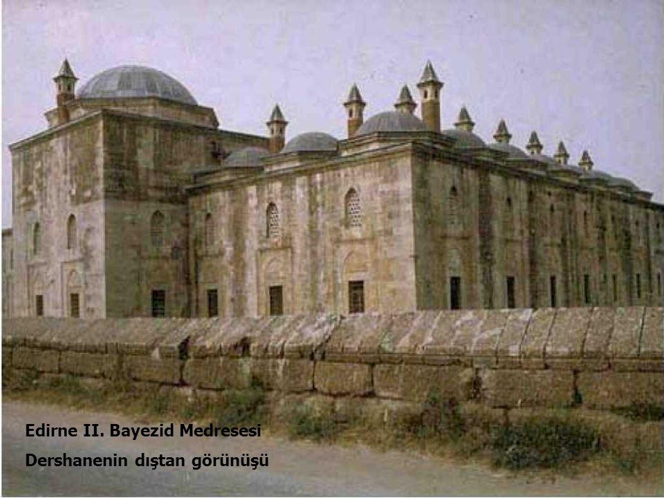 33 Edirne II. Bayezid Medresesi Dershanenin dıştan görünüşü