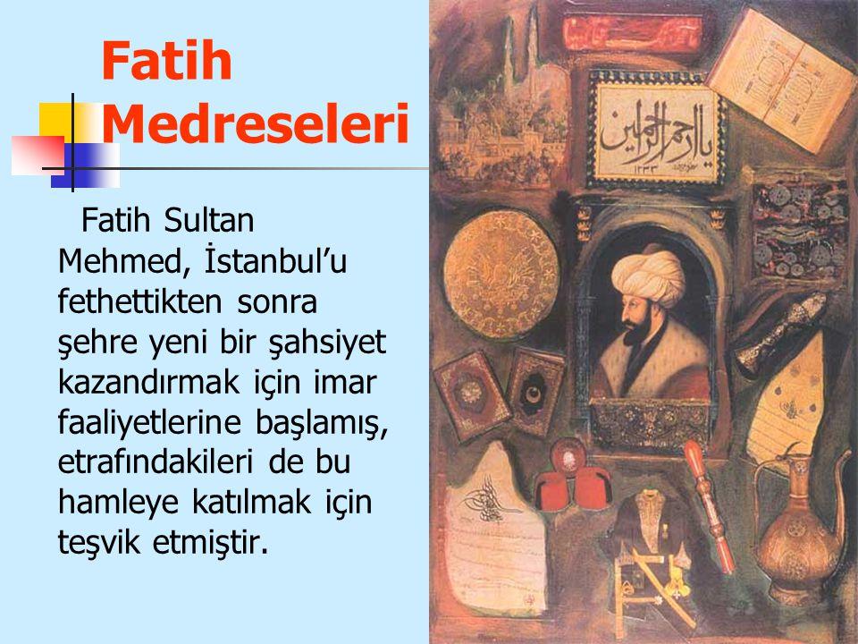 43 Fatih Medreseleri Fatih Sultan Mehmed, İstanbul'u fethettikten sonra şehre yeni bir şahsiyet kazandırmak için imar faaliyetlerine başlamış, etrafın