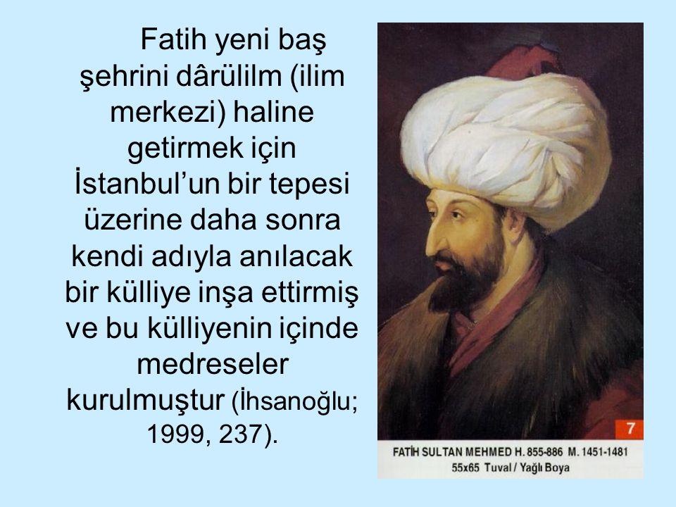 45 Fatih yeni baş şehrini dârülilm (ilim merkezi) haline getirmek için İstanbul'un bir tepesi üzerine daha sonra kendi adıyla anılacak bir külliye inş